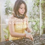 EchoPlex Episode 4- Guest Mix By Delika