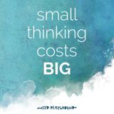 025: When small thinking costs you big