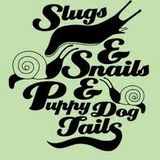 Slugs, Snails and Puppy Dog Tails