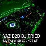 Yaz B2B DJ Fried @ Wish Lounge SF // Nov 1 2016