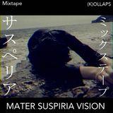 MATER SUSPIRIA VISION × (K)OLLAPS mix tape :ep6