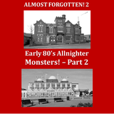 Almost Forgotten - Early 80's Allnighter Monsters Pt 2