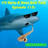 I'll Have A Beer And Talk Episode 118: JAZZSHARKS