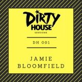 Dirty House Sessions 001 - Jamie Bloomfield
