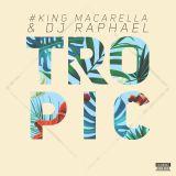 King Macarella - tropic_mix 7 (ft. dj raphael)
