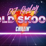 DJ Replay - Old Skool Chillin'