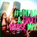 #DMFAO DJ Tiny T House Mix