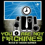YOU ARE NOT MACHINES (MIX) 2.27.2013