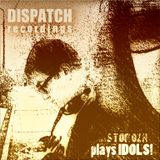 Plays IDOLS! Dispatch Recordings Label History 01 [03.07.2013]