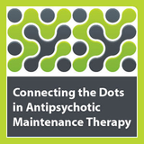 Connecting the Dots in Antipsychotic Maintenance Therapy