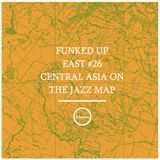 Funked Up East #26 w/ Misha Panfilov - Central Asia On The Jazz Map