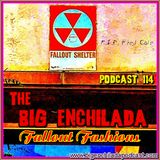 BIG ENCHILADA 114: Fallout Fashions