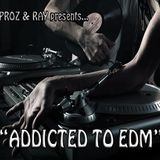 Proz & Ray presents ADDICTED TO EDM