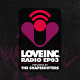 Love Inc Radio EP03 presented by The Shapeshifters