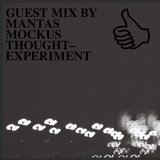 GUEST MIX BY MANTAS MOCKUS THOUGHTEXPERIMENT