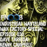 Dave Tarrida @ Industrial Wasteland Wax Factory Special Episode #030