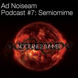 "Ad Noiseam podcast #7 - Semiomime's ""Nocturne 2: Summer"""