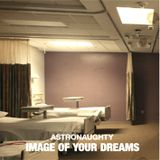 """ASTRONAUGHTY - """"Image Of Your Dreams"""""""