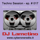 CyberOneRadio Techno Session - DJ Lametino - episode # 017