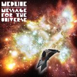 Medline - Message For The Universe