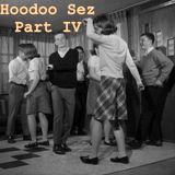 Hoodoo Sez Part IV