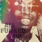 ALL FUNKED UP!!!