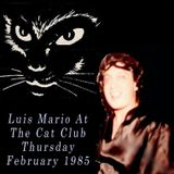 Luis Mario Cat Club Night Thursday February -7-85