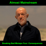 Almost Mainstream's Breaking Bad Mixtape, Part Four: Consequences