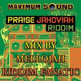Praise Jahoviah Riddim (maximum sound) Mix By MELLOJAH RIDDIM FANATIC