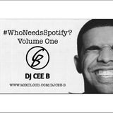 @DJCEE_B - #WhoNeedsSpotify - Volume1