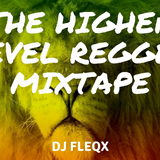 THE HIGHER LEVEL REGGAE MIXTAPE - DJ FLEQX 2018(OFFICIAL AUDIO MIX)