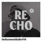 theBasement Radio #136 - Recho Guest Mix