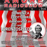 LORENZOSPEED presents AMORE Radio Show 676 Domenica 23 Ottobre 2016 con LUiSA NiCOLi e CiNZiA