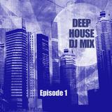 Deep House DJ Mix - Episode 1