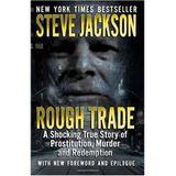 ROUGH TRADE -- STEVE JACKSON'S CLASSIC TRUE CRIME MASTERPIECE
