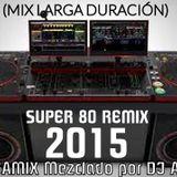 SUPER 80 REMIX 2015 Mezclado por DJ Albert