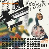 We Are Not Alone w/ Joshua Gordon - 7th June 2019