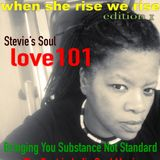 Stevie's Soul Love 101 Ladies First~ When She Rise We Rise