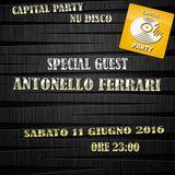 CAPITAL PARTY NU DISCO 11.06.2016 - SPECIAL GUEST ANTONELLO FERRARI