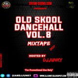 DJJUNKY – OLD SKOOL DANCEHALL VOL 8 MIXTAPE 2K17