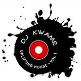 DJ Kwame Uplifting House Vo1. 1