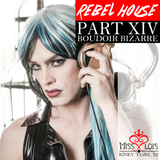 Rebel House XIV - Boudoir Bizarre - Club - Electro - Psy - Oldscool
