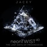 Jacey △ neonTwist 40 - The Last Days of Progressive