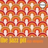 The Jazz Pit Vol.6 : The Jazz Pit digs Ubiquity Records