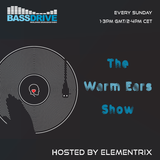 The Warm Ears Show LIVE hosted by Elementrix @ Bassdrive.com (11.06.2017)