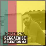 Reggaewise Selection #3 - Northical