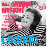 LIKWID / De La Bonne Musique RadioShow #18, Tribute to Jeanne Moreau, 05 Aout 2017
