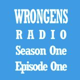Ross and the Wrongens Radio Show: Season One Episode One
