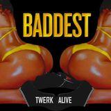 BADDEST PARTY - Twerk Alive #BeBADDEST