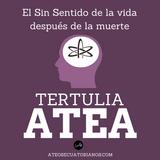 Tertulia Atea: El sin sentido de la vida después de la muerte